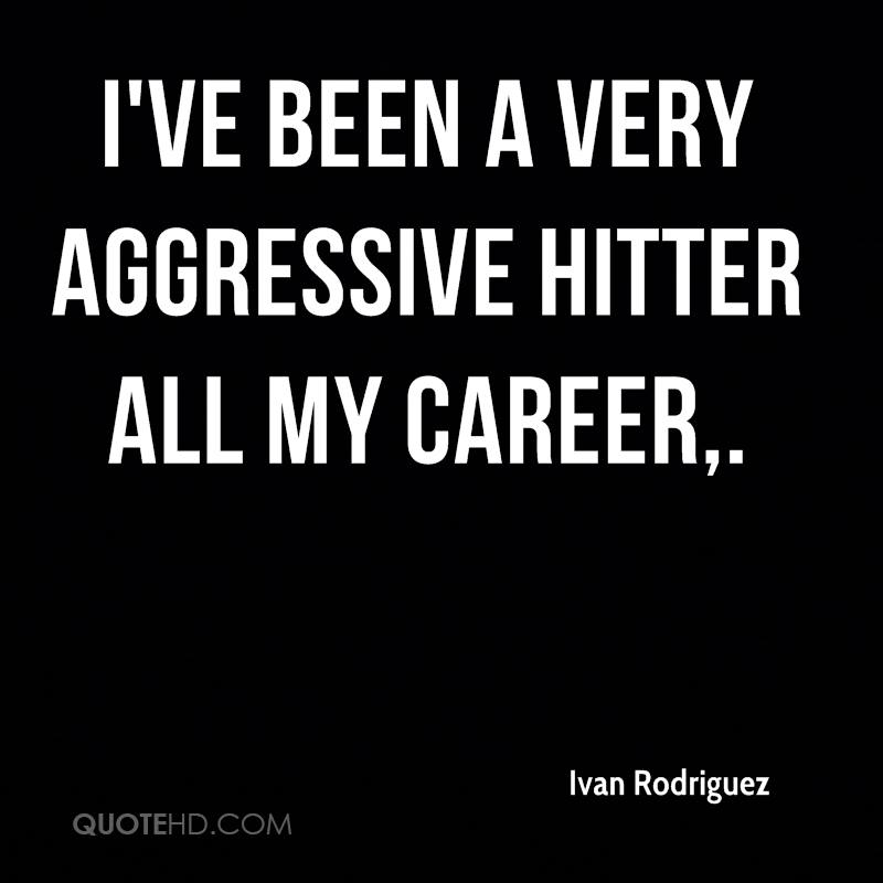 I've been a very aggressive hitter all my career.