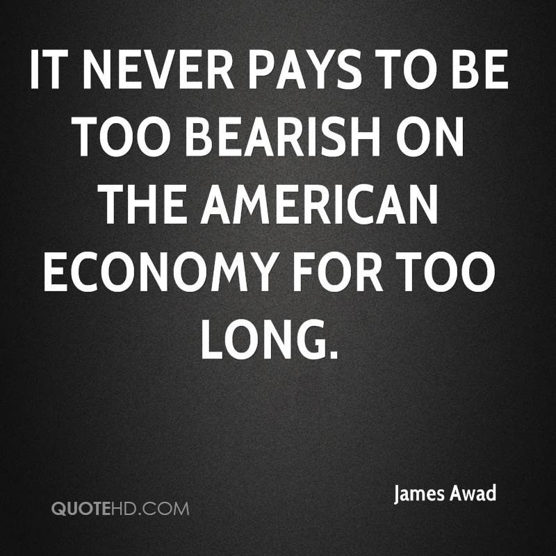 It never pays to be too bearish on the American economy for too long.