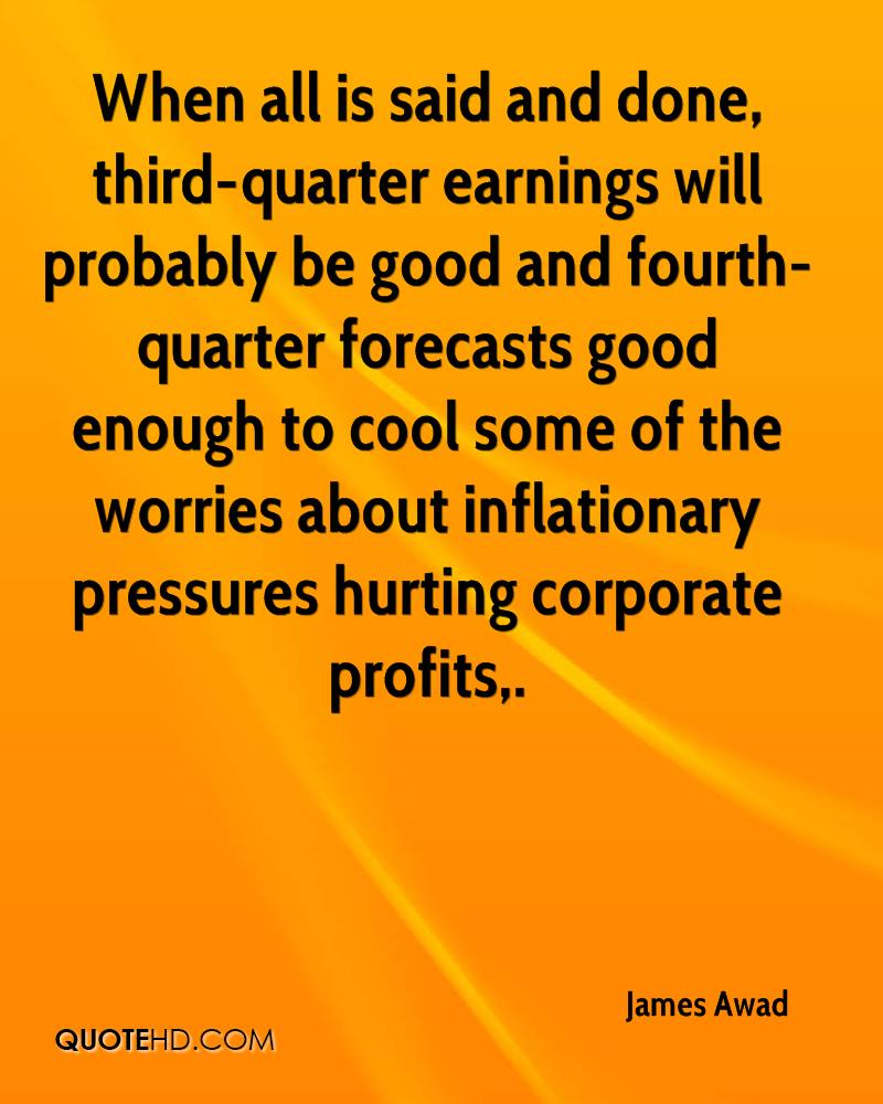 When all is said and done, third-quarter earnings will probably be good and fourth-quarter forecasts good enough to cool some of the worries about inflationary pressures hurting corporate profits.