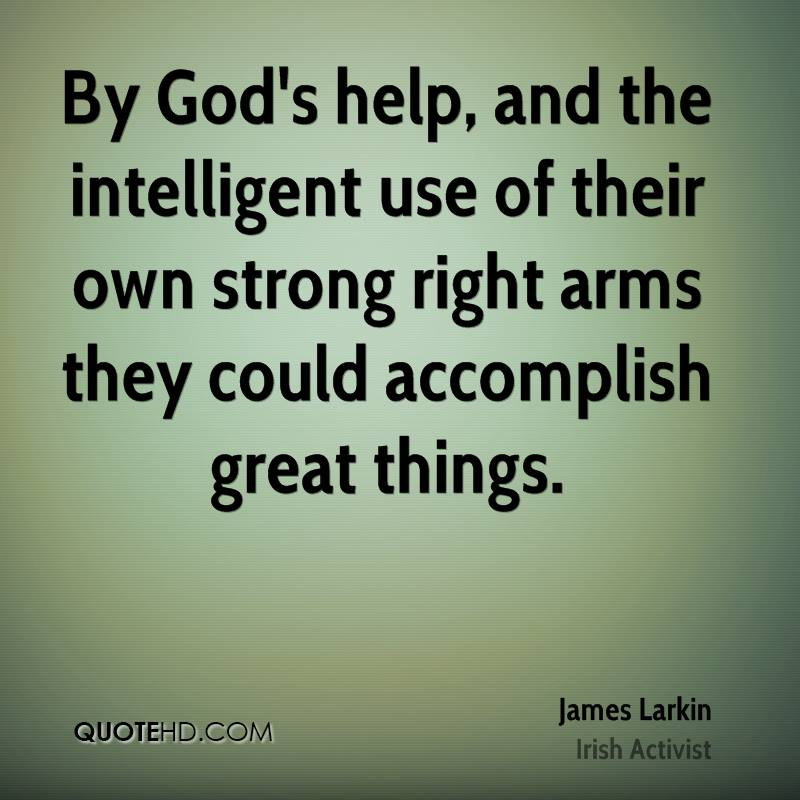 By God's help, and the intelligent use of their own strong right arms they could accomplish great things.