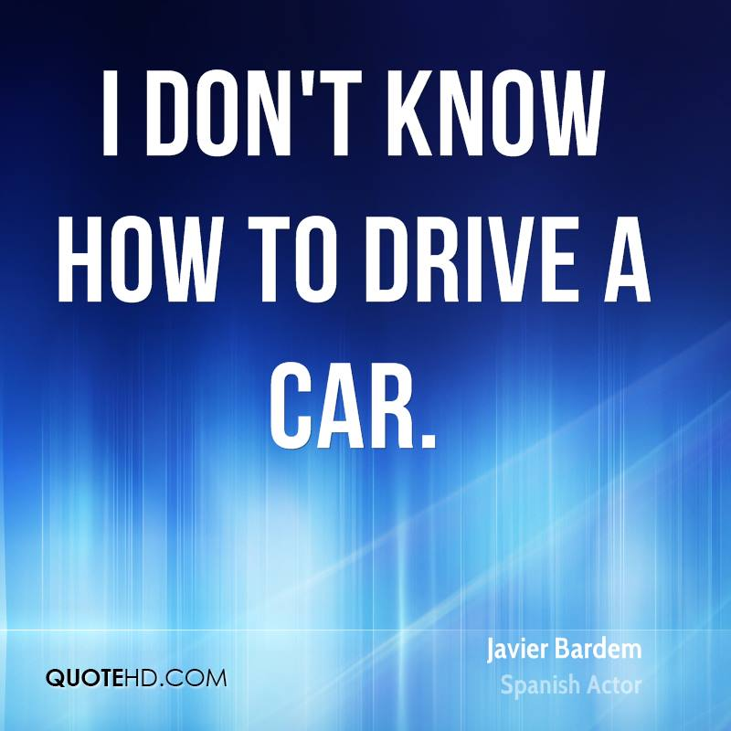 I don't know how to drive a car.