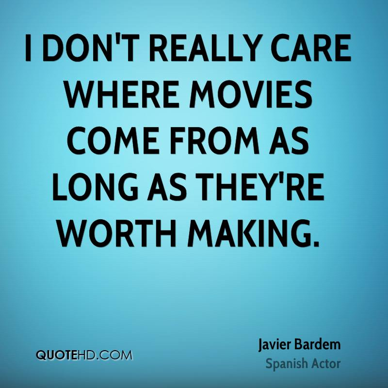 I don't really care where movies come from as long as they're worth making.
