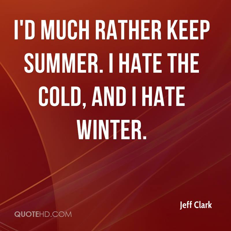 I'd much rather keep summer. I hate the cold, and I hate winter.