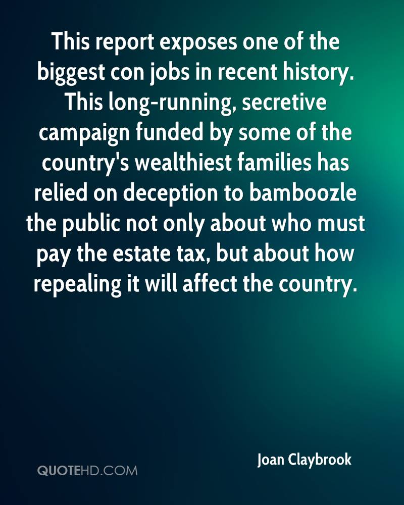 This report exposes one of the biggest con jobs in recent history. This long-running, secretive campaign funded by some of the country's wealthiest families has relied on deception to bamboozle the public not only about who must pay the estate tax, but about how repealing it will affect the country.