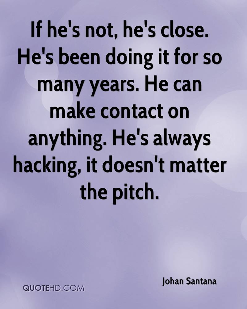 If he's not, he's close. He's been doing it for so many years. He can make contact on anything. He's always hacking, it doesn't matter the pitch.