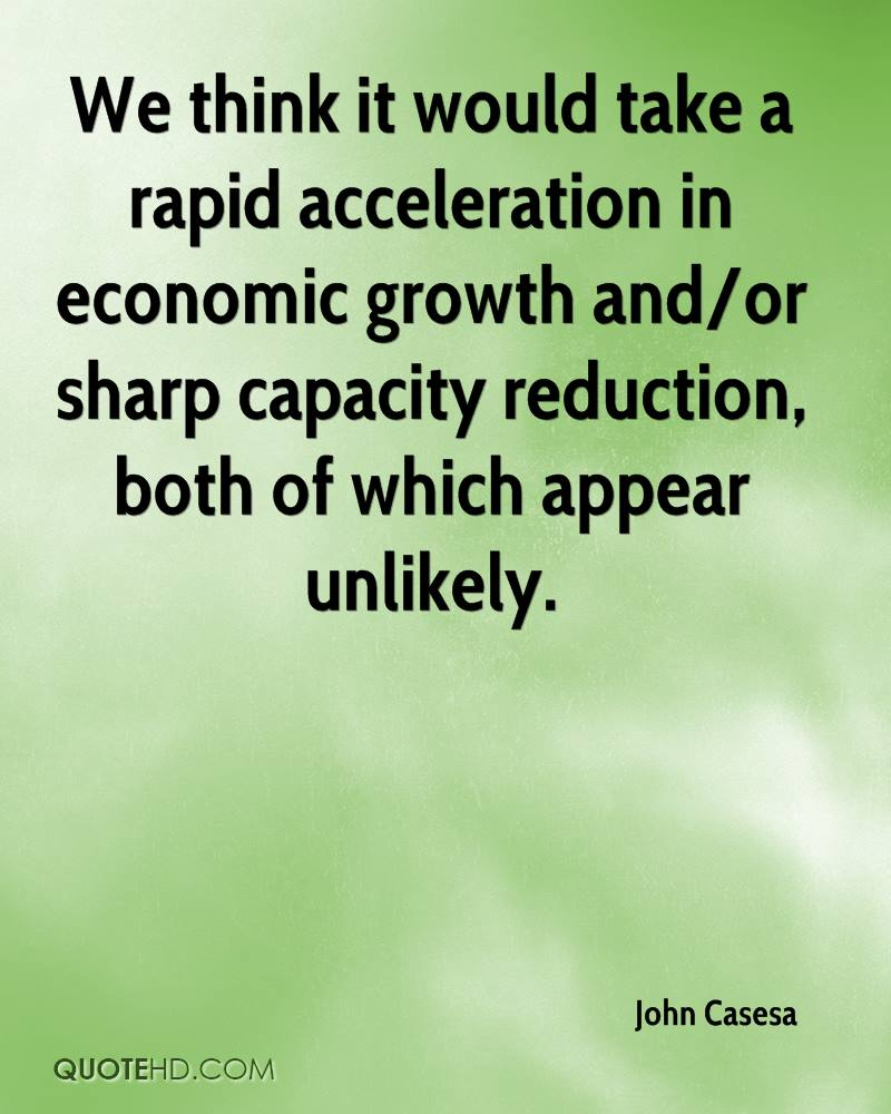 We think it would take a rapid acceleration in economic growth and/or sharp capacity reduction, both of which appear unlikely.