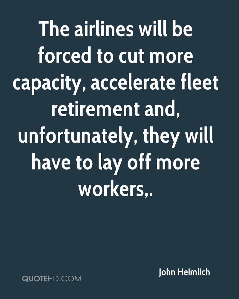The airlines will be forced to cut more capacity, accelerate fleet retirement and, unfortunately, they will have to lay off more workers.