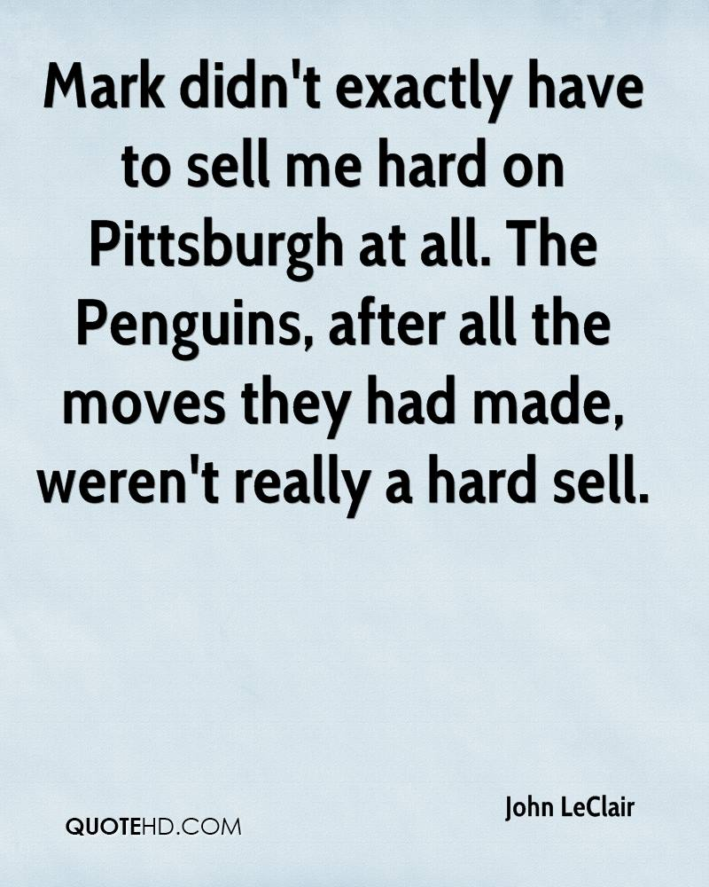 Mark didn't exactly have to sell me hard on Pittsburgh at all. The Penguins, after all the moves they had made, weren't really a hard sell.