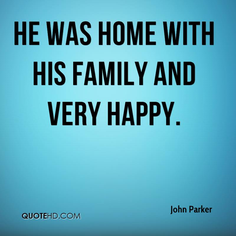 He was home with his family and very happy.