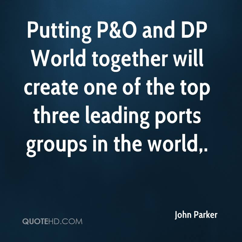 Putting P&O and DP World together will create one of the top three leading ports groups in the world.
