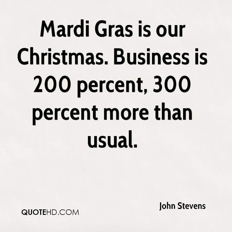 Mardi Gras is our Christmas. Business is 200 percent, 300 percent more than usual.