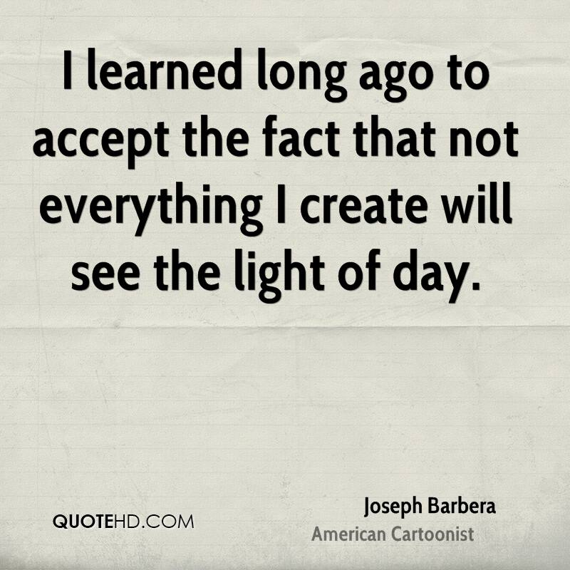 I learned long ago to accept the fact that not everything I create will see the light of day.