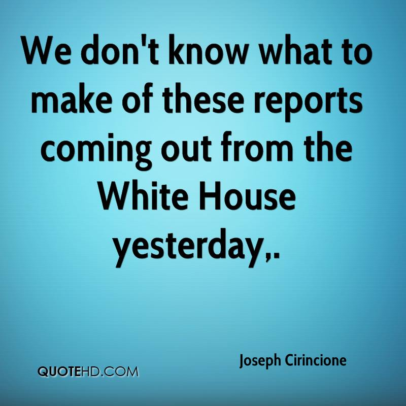 We don't know what to make of these reports coming out from the White House yesterday.