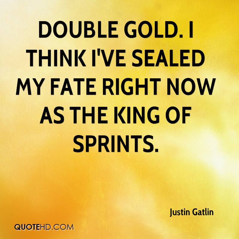 Double gold. I think I've sealed my fate right now as the king of sprints.