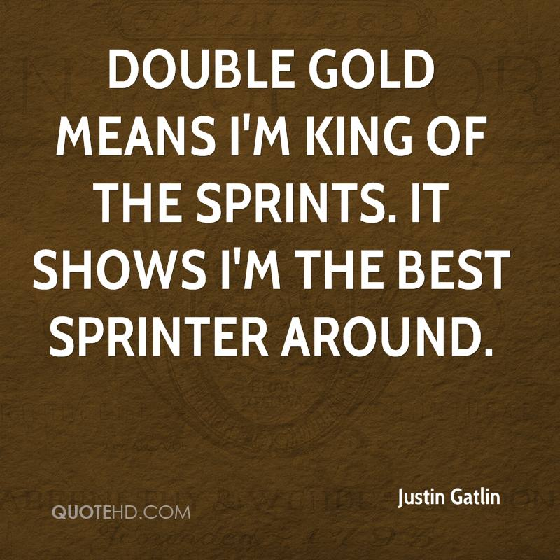 Double gold means I'm king of the sprints. It shows I'm the best sprinter around.