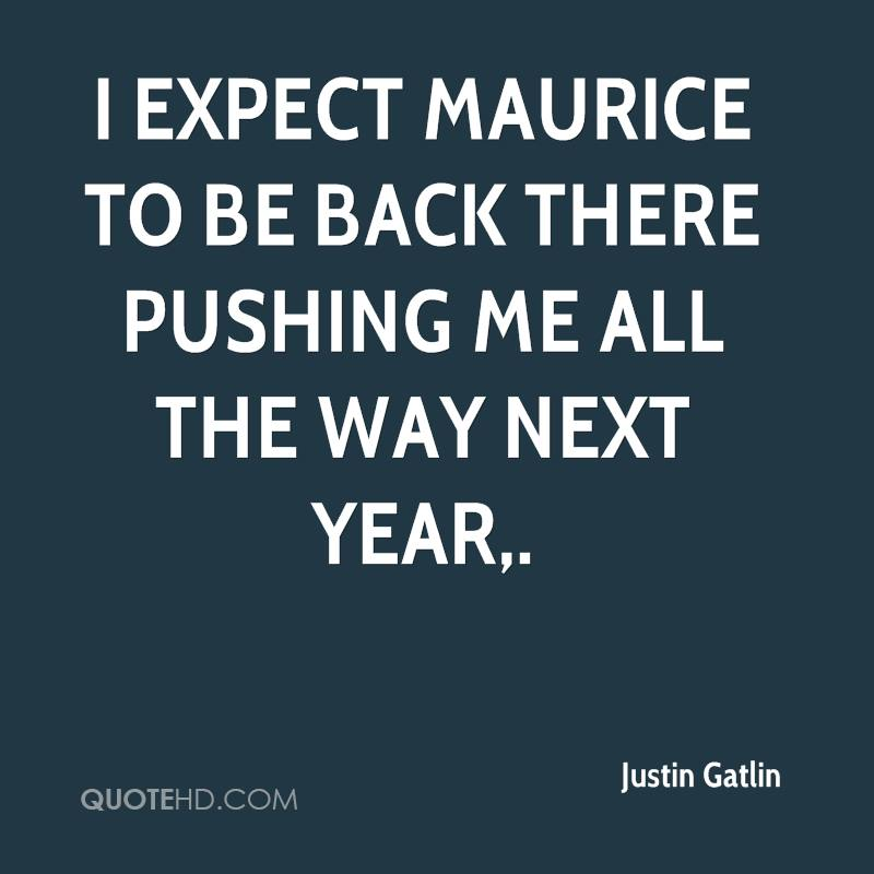 I expect Maurice to be back there pushing me all the way next year.