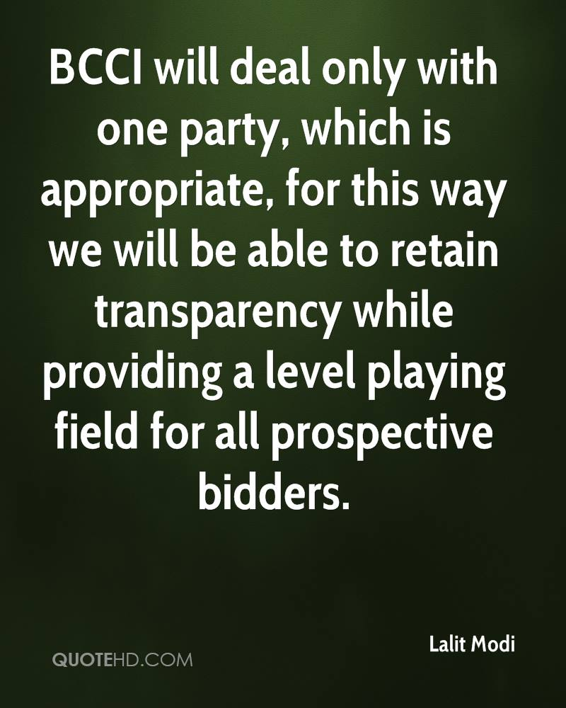BCCI will deal only with one party, which is appropriate, for this way we will be able to retain transparency while providing a level playing field for all prospective bidders.