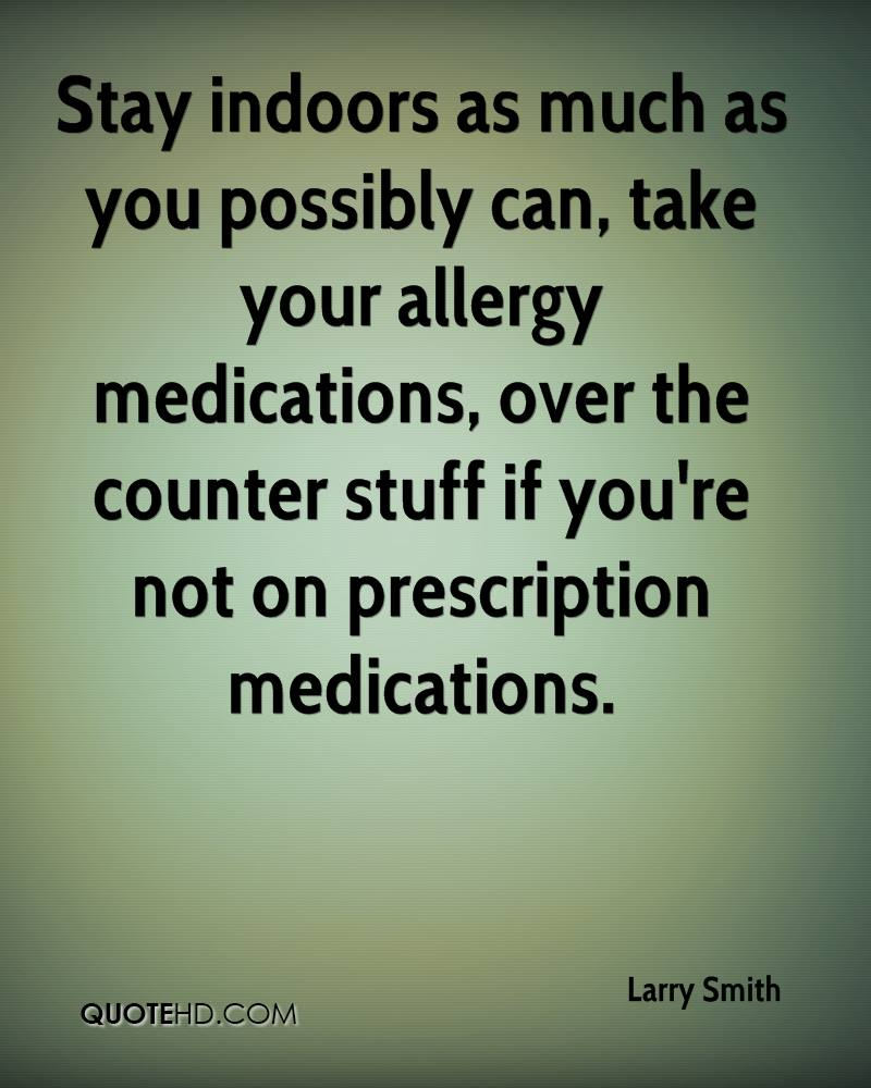 Stay indoors as much as you possibly can, take your allergy medications, over the counter stuff if you're not on prescription medications.