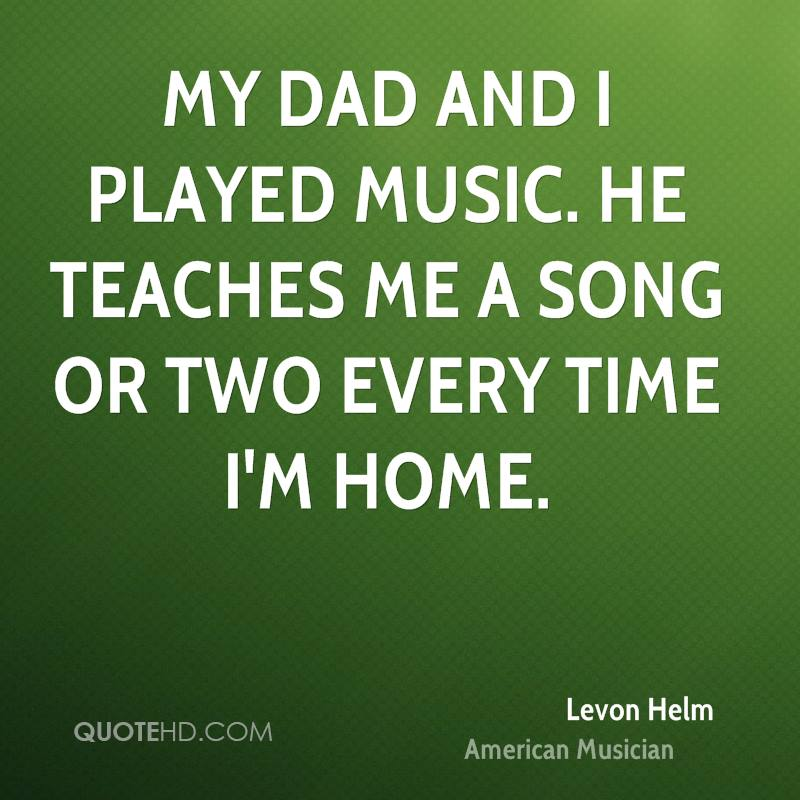 My dad and I played music. He teaches me a song or two every time I'm home.