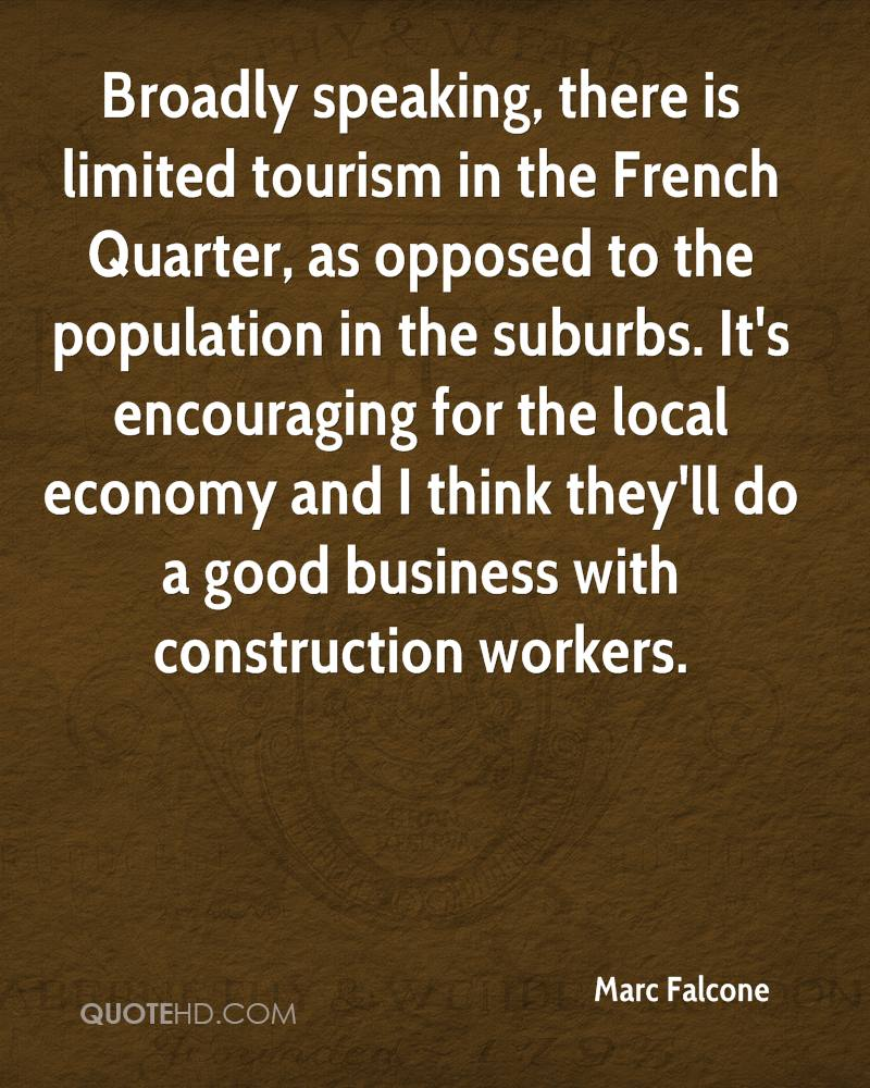 Broadly speaking, there is limited tourism in the French Quarter, as opposed to the population in the suburbs. It's encouraging for the local economy and I think they'll do a good business with construction workers.