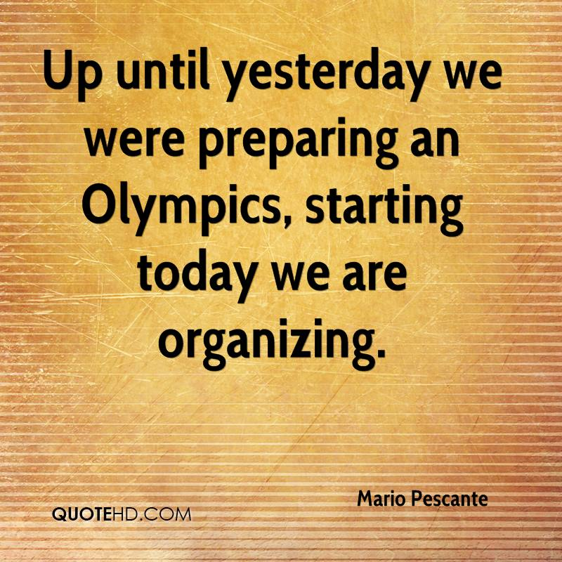Up until yesterday we were preparing an Olympics, starting today we are organizing.