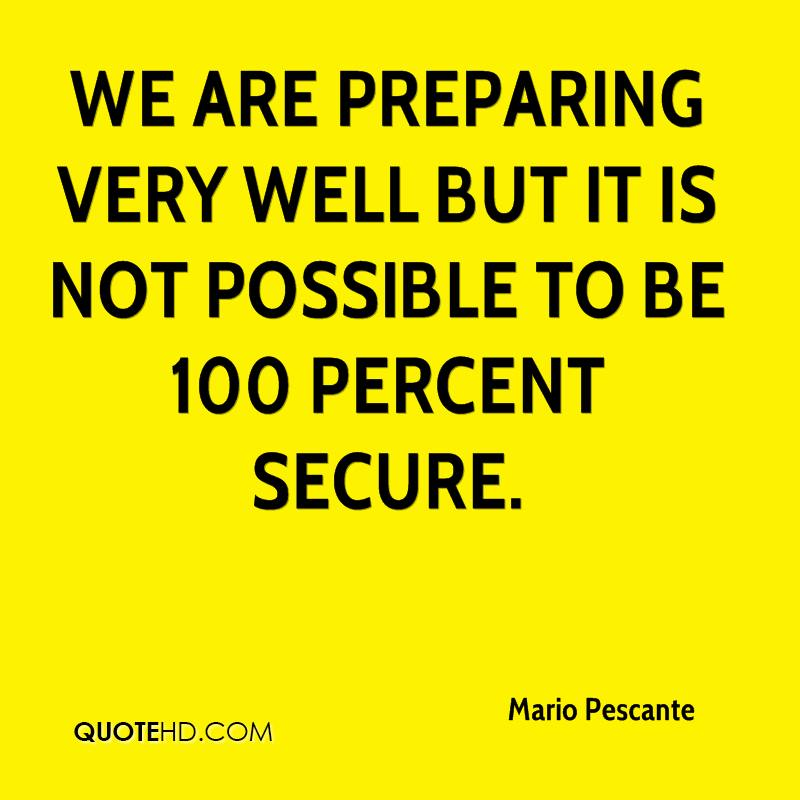 We are preparing very well but it is not possible to be 100 percent secure.