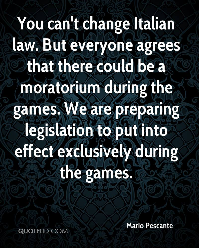 You can't change Italian law. But everyone agrees that there could be a moratorium during the games. We are preparing legislation to put into effect exclusively during the games.