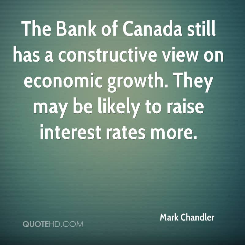 The Bank of Canada still has a constructive view on economic growth. They may be likely to raise interest rates more.