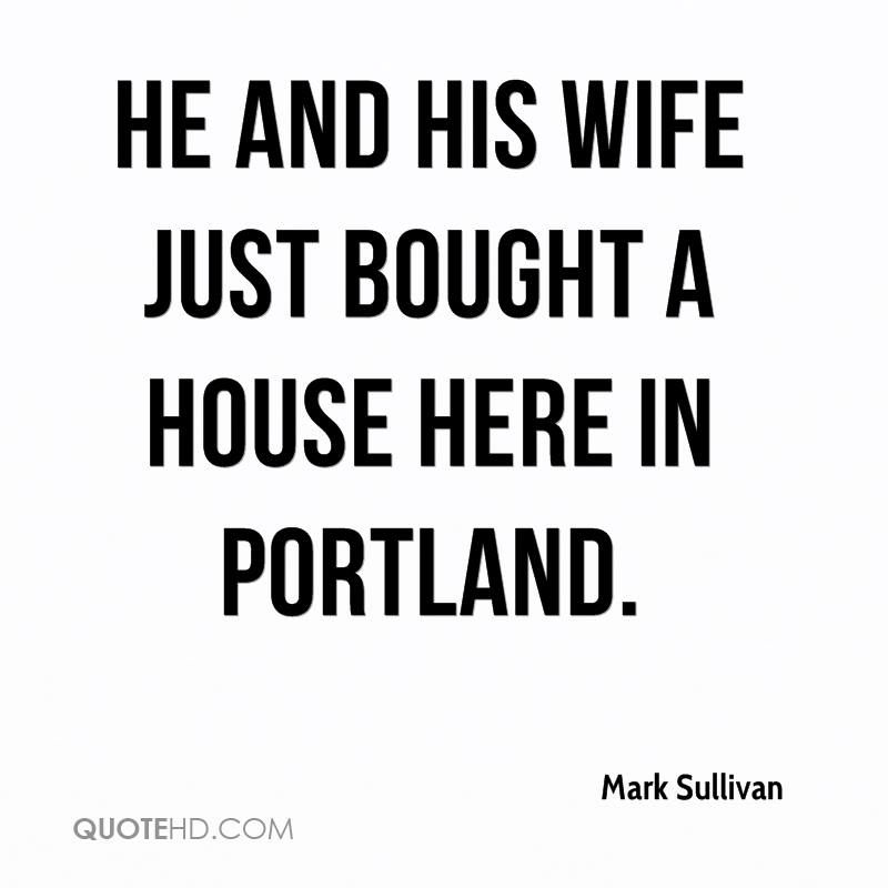 He and his wife just bought a house here in Portland.
