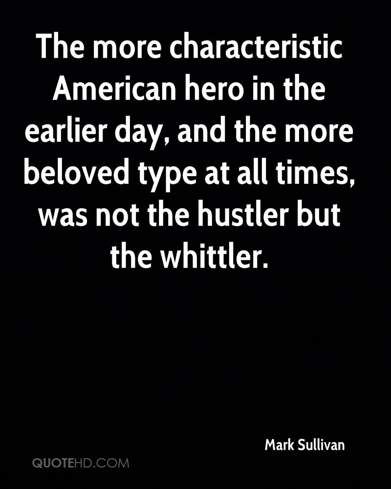 The more characteristic American hero in the earlier day, and the more beloved type at all times, was not the hustler but the whittler.