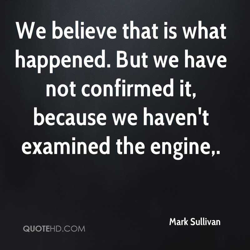 We believe that is what happened. But we have not confirmed it, because we haven't examined the engine.