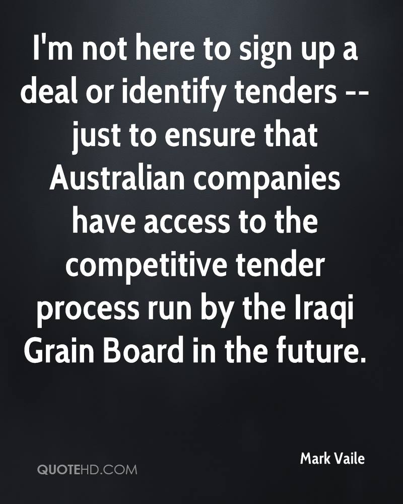 I'm not here to sign up a deal or identify tenders -- just to ensure that Australian companies have access to the competitive tender process run by the Iraqi Grain Board in the future.