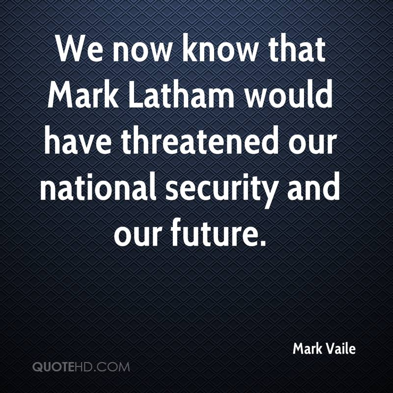 We now know that Mark Latham would have threatened our national security and our future.