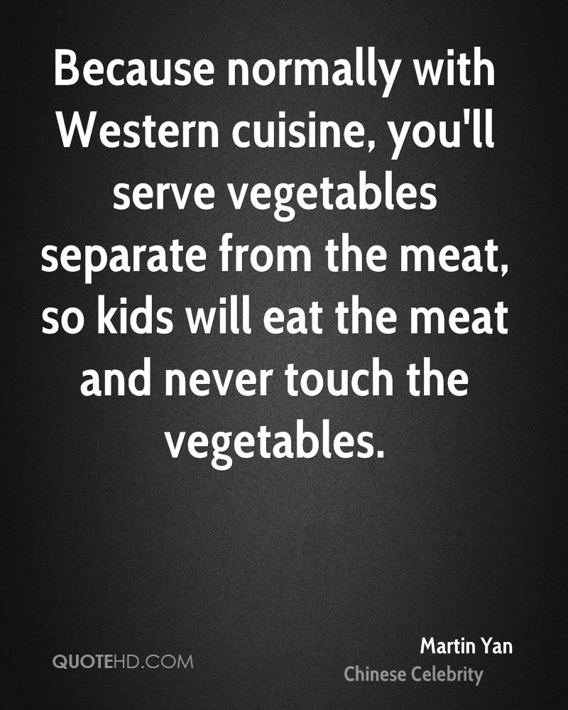 Because normally with Western cuisine, you'll serve vegetables separate from the meat, so kids will eat the meat and never touch the vegetables.