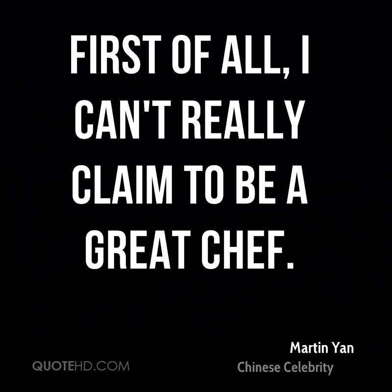 First of all, I can't really claim to be a great chef.