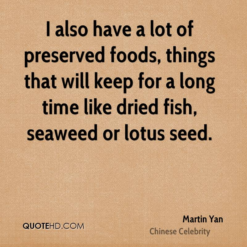 I also have a lot of preserved foods, things that will keep for a long time like dried fish, seaweed or lotus seed.