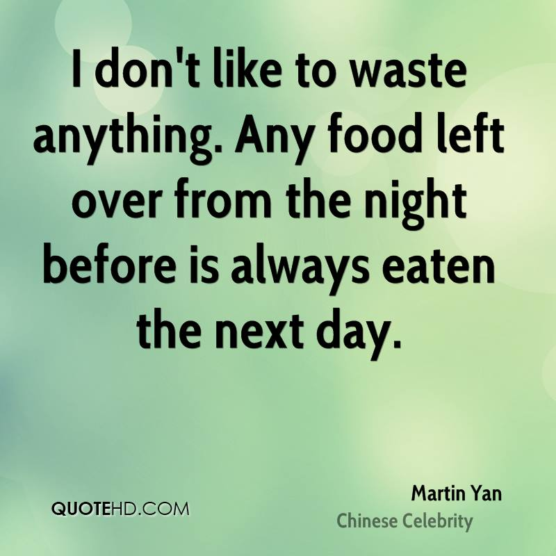 I don't like to waste anything. Any food left over from the night before is always eaten the next day.