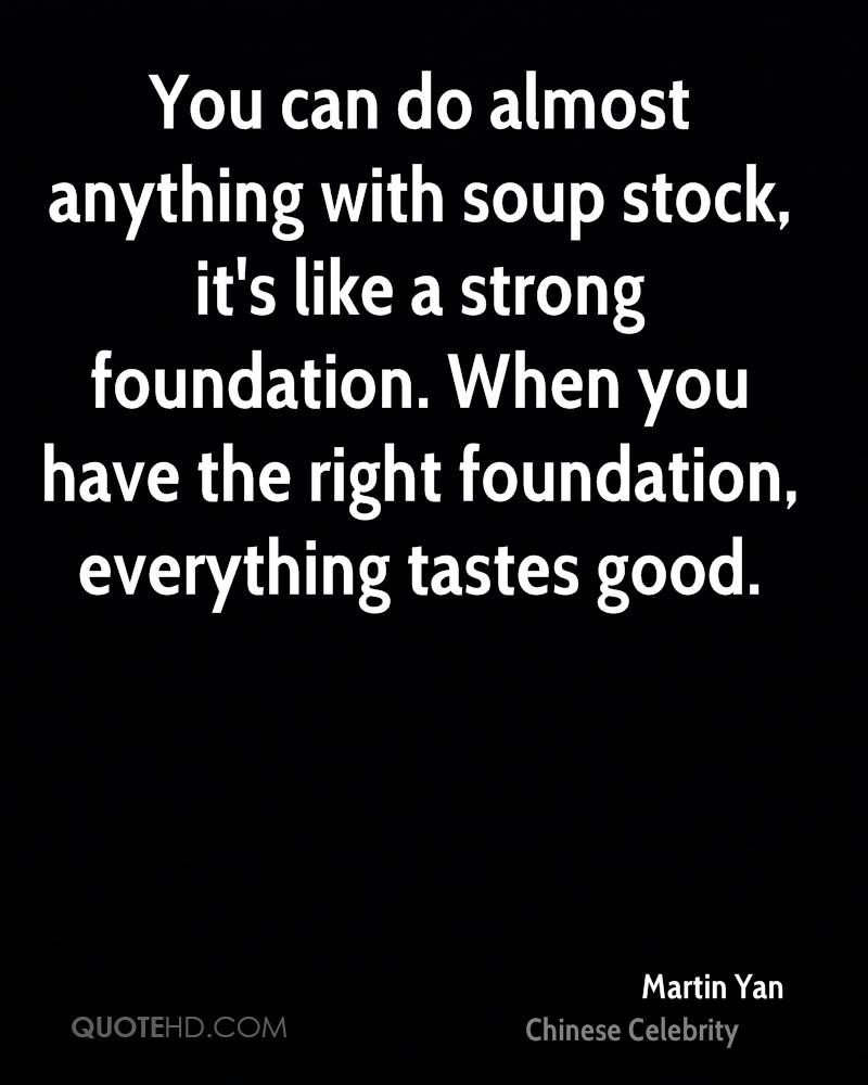 You can do almost anything with soup stock, it's like a strong foundation. When you have the right foundation, everything tastes good.