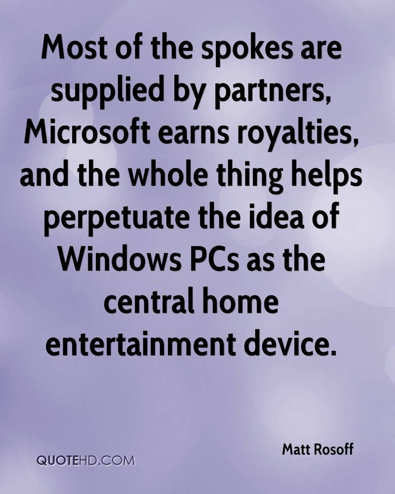 Most of the spokes are supplied by partners, Microsoft earns royalties, and the whole thing helps perpetuate the idea of Windows PCs as the central home entertainment device.