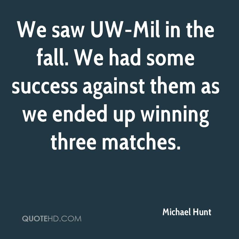 We saw UW-Mil in the fall. We had some success against them as