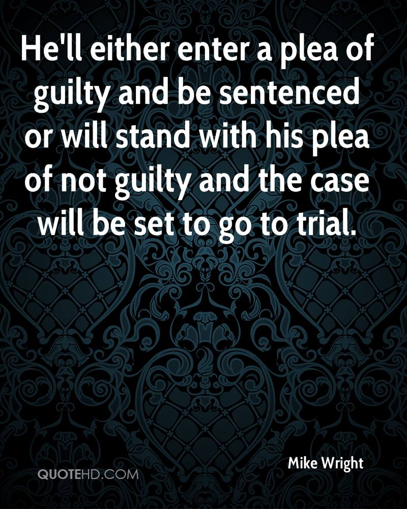 He'll either enter a plea of guilty and be sentenced or will stand with his plea of not guilty and the case will be set to go to trial.