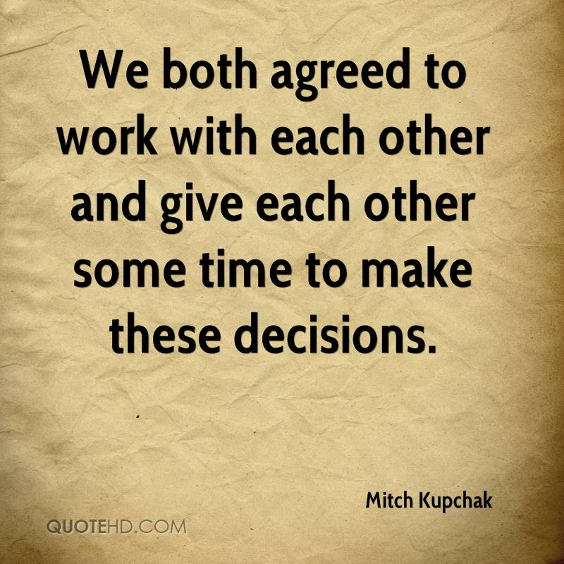 We both agreed to work with each other and give each other some time to make these decisions.