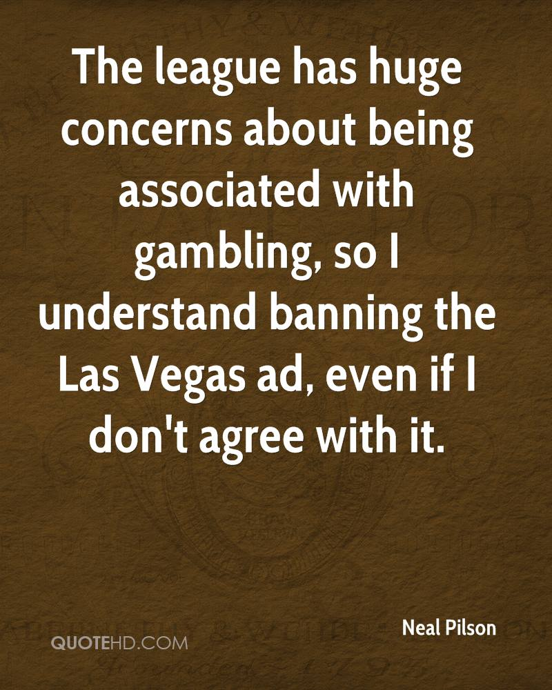 The league has huge concerns about being associated with gambling, so I understand banning the Las Vegas ad, even if I don't agree with it.