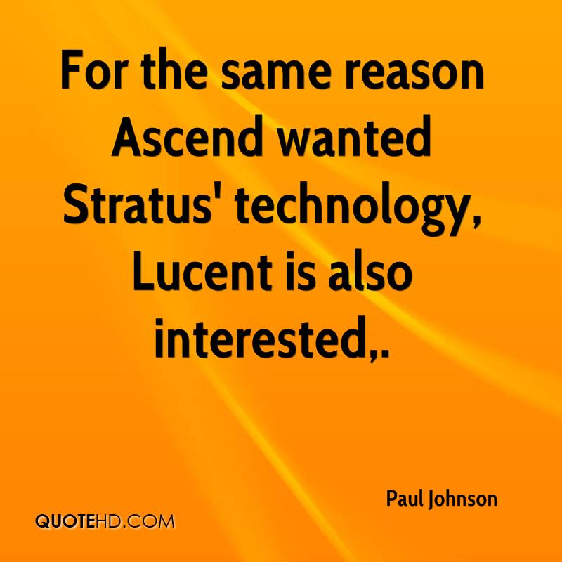 For the same reason Ascend wanted Stratus' technology, Lucent is also interested.