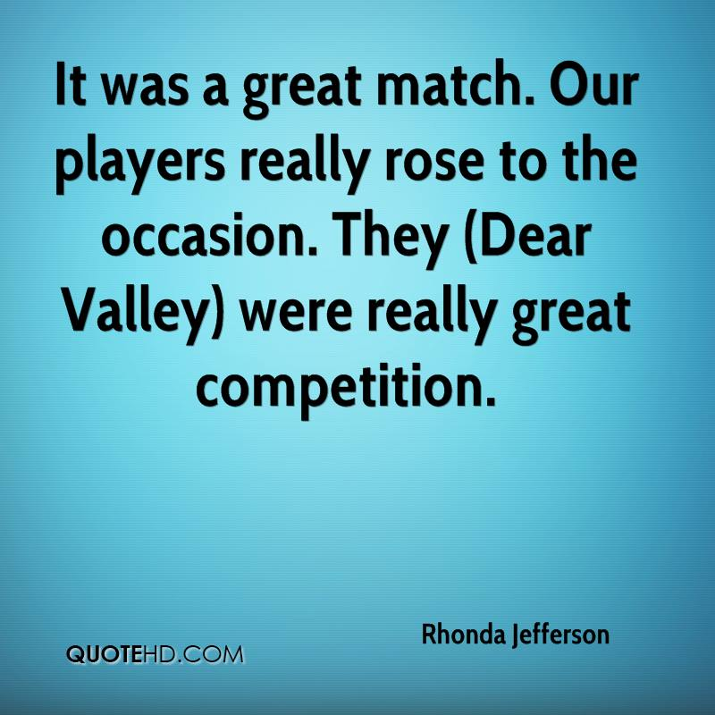 It was a great match. Our players really rose to the occasion. They (Dear Valley) were really great competition.