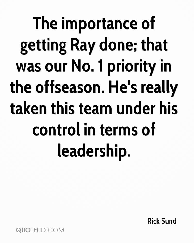 The importance of getting Ray done; that was our No. 1 priority in the offseason. He's really taken this team under his control in terms of leadership.