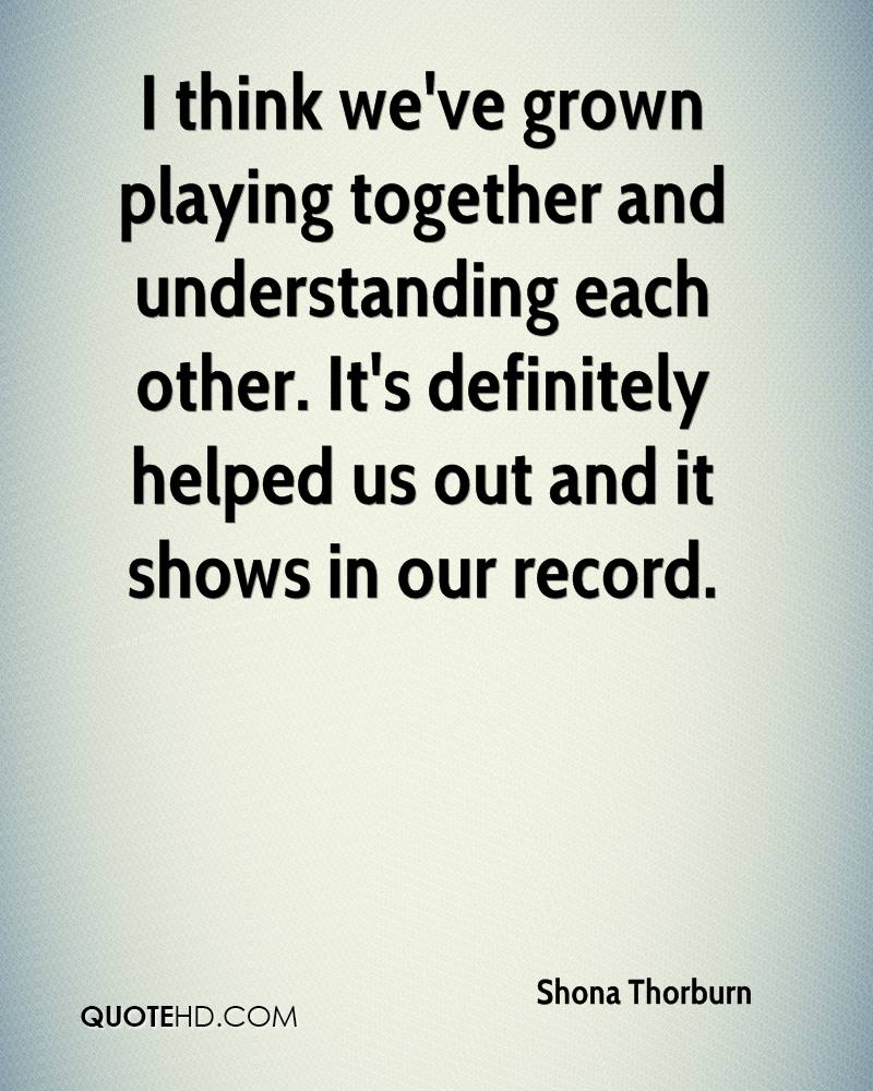 I think we've grown playing together and understanding each other. It's definitely helped us out and it shows in our record.