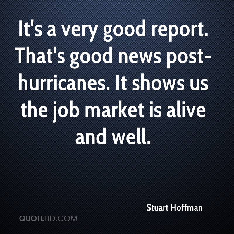 It's a very good report. That's good news post-hurricanes. It shows us the job market is alive and well.