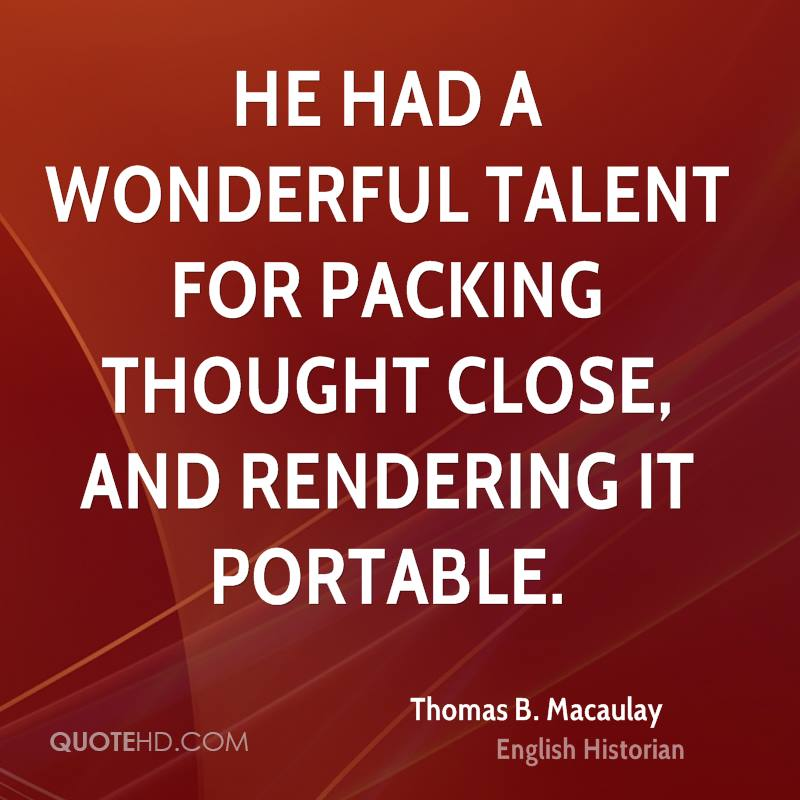 He had a wonderful talent for packing thought close, and rendering it portable.