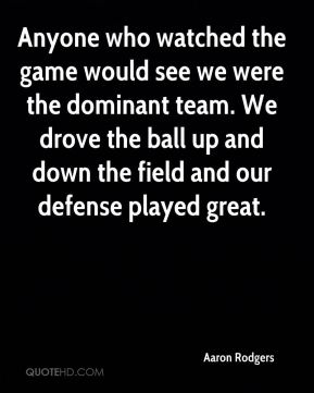 Anyone who watched the game would see we were the dominant team. We drove the ball up and down the field and our defense played great.